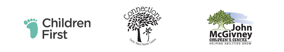 In partnership with Children First, Connections Early Years Family Centre, and John McGivney Children's Centre